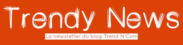 trendy news newsletter trend n com site actualité publicité marketing analyse campagnes communication